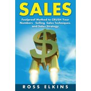 Sales: Foolproof Method to Crush Your Numbers - Selling, Sales Techniques, and Sales Strategy (Paperback)