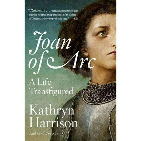 Joan Of Arc  A Life Transfigured