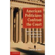 American Politicians Confront the Court : Opposition Politics and Changing Responses to Judicial Power