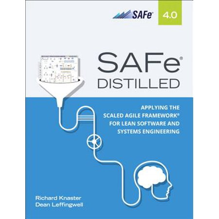 Safe 4.0 Distilled : Applying the Scaled Agile Framework for Lean Software and Systems Engineering (Automotive Software Engineering)