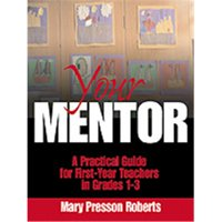Your Mentor: A Practical Guide for First-Year Teachers in Grades 1-3 Paperback
