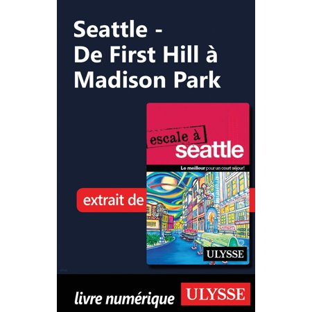 Seattle - De First Hill à Madison Park - eBook