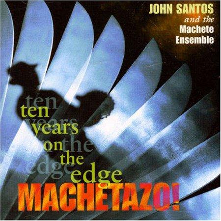 Machetazo   10 Years On The Edge By John Santos