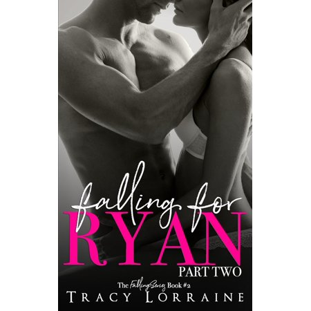 Falling: Falling For Ryan: Part Two: A Friends to Lovers Romance