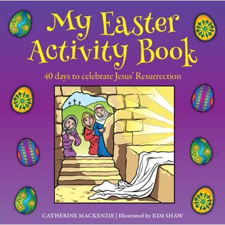 My Easter Activity Book : 40 Days to Celebrate Jesus'' Resurrection
