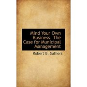 Mind Your Own Business : The Case for Municipal Management