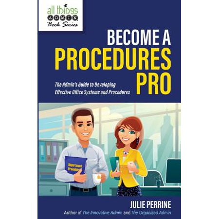 Become a Procedures Pro : The Admin's Guide to Developing Effective Office Systems and
