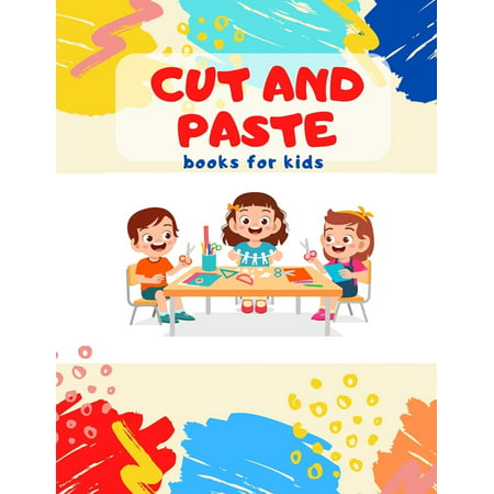 Cut and Paste books for kids: Awesome scissor cutting, gluing, coloring practice activity book with Animals, Shapes and Patterns for preschool, kindergarten, pre k, age 3-5 and more... (Paperback)