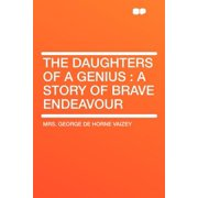 The Daughters of a Genius : A Story of Brave Endeavour