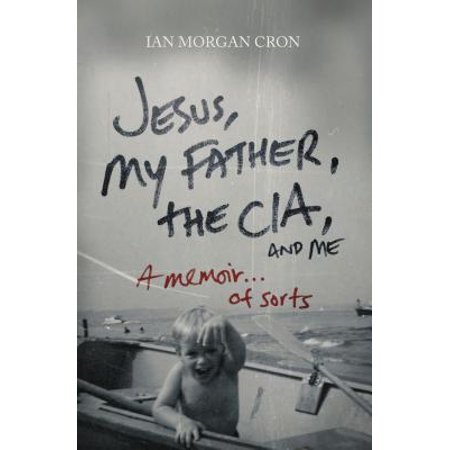 Jesus, My Father, the Cia, and Me : A Memoir. . . of (The Coup Me And Jesus The Pimp)