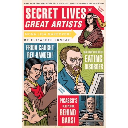 Secret Lives of Great Artists : What Your Teachers Never Told You about Master Painters and (Foil Jace The Mind Sculptor Eternal Masters)