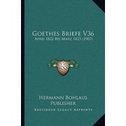 Goethes Briefe V36 : April 1822 Bis Marz 1823 (1907)