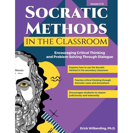 Socratic Methods in the Classroom: Encouraging Critical Thinking and Problem Solving Through Dialogue (Problem Solving Classroom)