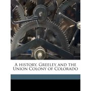 A History, Greeley and the Union Colony of Colorado