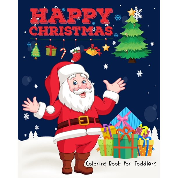 Happy Christmas Coloring Book For Toddlers 40 Beautiful Pages Funny Coloring Book For Christmas Celebration And Perfect Christmas Gift Or Present For Kids Children Preschools Paperback Walmart Com Walmart Com
