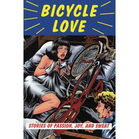 Bicycle Love : Stories of Passion, Joy, and Sweat