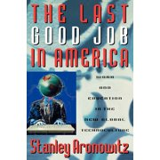 The Last Good Job in America : Work and Education in the New Global Technoculture
