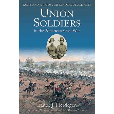 Union Soldiers in the American Civil War : Facts and Photos for Readers of All Ages