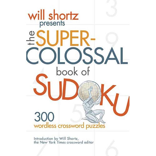 The Super-colossal Book of Sudoku: 300 Wordless Crosswords