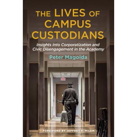 The Lives of Campus Custodians : Insights Into Corporatization and Civic Disengagement in the
