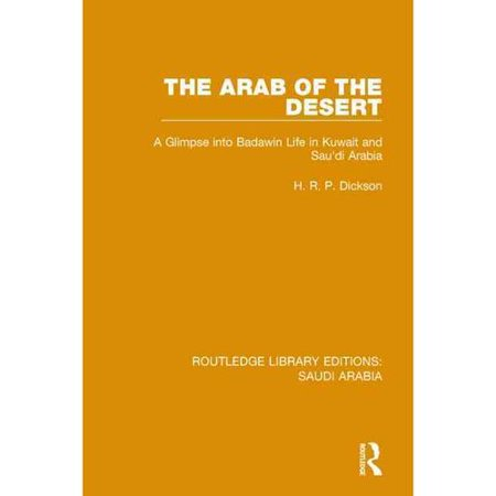 The Arab Of The Desert: A Glimpse into Badawin Life in Kuwait and Saudi Arabia