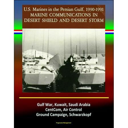 Marine Communications in Desert Shield and Desert Storm: U.S. Marines in the Persian Gulf 1990-1991, Gulf War, Kuwait, Saudi Arabia, CentCom, Air Control, Ground Campaign, Schwarzkopf -