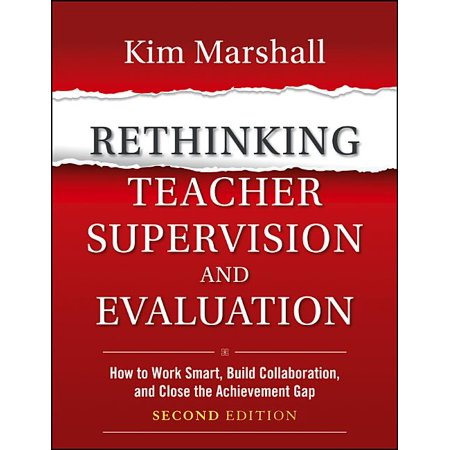 Rethinking Teacher Supervision and Evaluation: How to Work Smart, Build Collaboration, and Close the Achievement Gap (Paperback) -  Kim Marshall