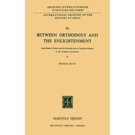Between Orthodoxy and the Enlightenment: Jean-Robert Chouet and the Introduction of Cartesian Science in the Academy of