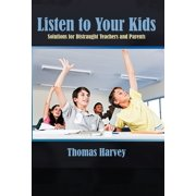 Listen to Your Kids: Solutions for Distraught Teachers and Parents (Hardcover)