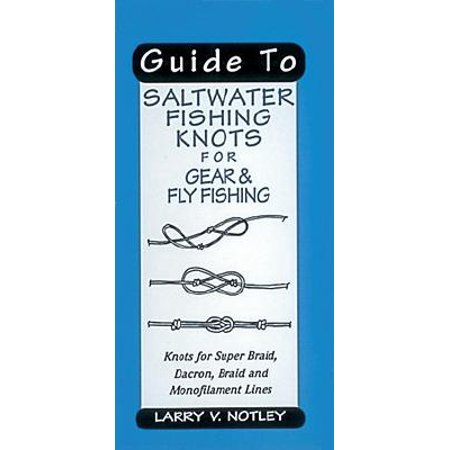 Guide to Saltwater Fishing Knots for Gear & Fly Fishing : Knots for Super Braid, Dacron, Braid and Monofilament Lines