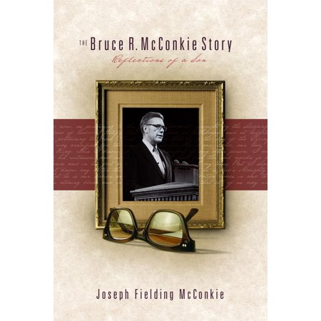 The Bruce R. McConkie Story: Reflections of a Son - eBook ()