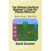 The Ultimate Unofficial Beginner's Guide For Playing Minecraft - eBook