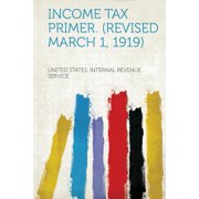 Income Tax Primer. (Revised March 1, 1919)