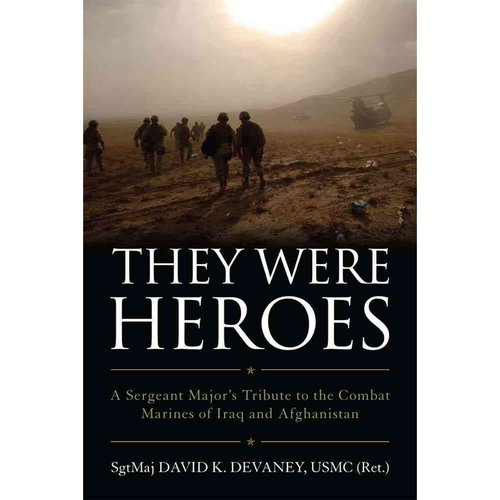 They Were Heroes: A Sergeant Major's Tribute to the Combat Marines of Iraq and Afghanistan
