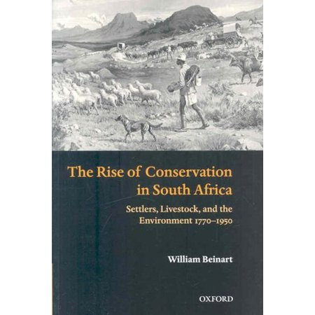 The Rise Of Conservation In South Africa  Settlers  Livestock  And The Environment 1770 1950