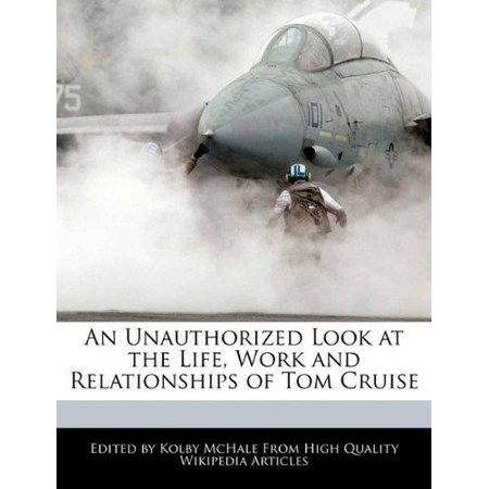 An Unauthorized Look At The Life  Work And Relationships Of Tom Cruise