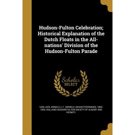 Hudson-Fulton Celebration; Historical Explanation of the Dutch Floats in the All-Nations' Division of the Hudson-Fulton Parade