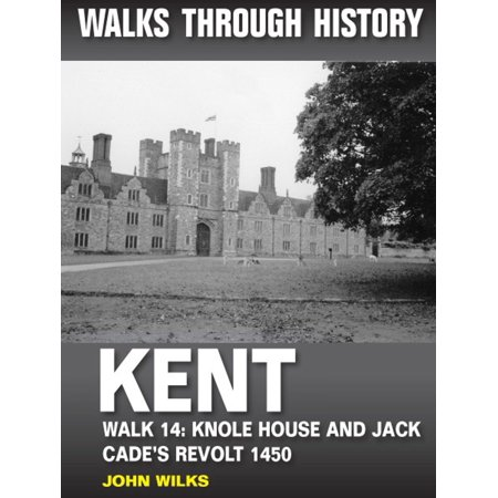 Walks Through History: Kent. Walk 14. Knole House and Jack Cade's revolt 1450 (6 miles) -