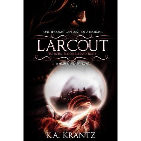Larcout : Fire Born, Blood Blessed: Book 1 (Born In Blood And Fire 3rd Edition)