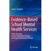 Evidence-Based School Mental Health Services: Affect Education, Emotion Regulation Training, and Cognitive Behavioral Therapy (Hardcover)