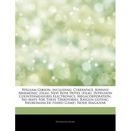 Articles on William Gibson, Including: Cyberspace, Johnny Mnemonic (Film), New Rose Hotel (Film), Intrusion... by