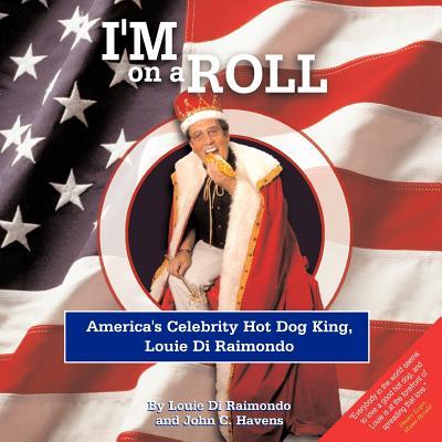 I'm on a Roll : America's Celebrity Hot Dog King, Louie Di Raimondo