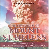 The Eruption of Mount St. Helens - Volcano Book Age 12 | Children's Earthquake & Volcano Books - eBook