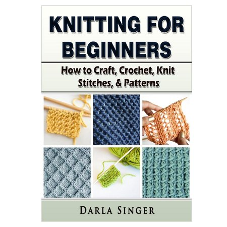 Knitting for Beginners: How to Craft, Crochet, Knit Stitches, & Patterns (Paperback)