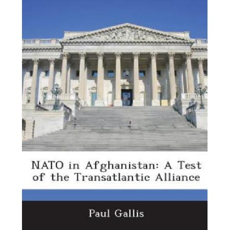 Nato In Afghanistan  A Test Of The Transatlantic Alliance