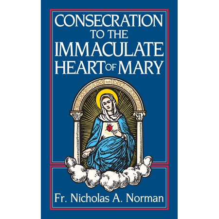 Consecration to the Immaculate Heart of Mary - (Consecration Of The Immaculate Heart Of Mary)