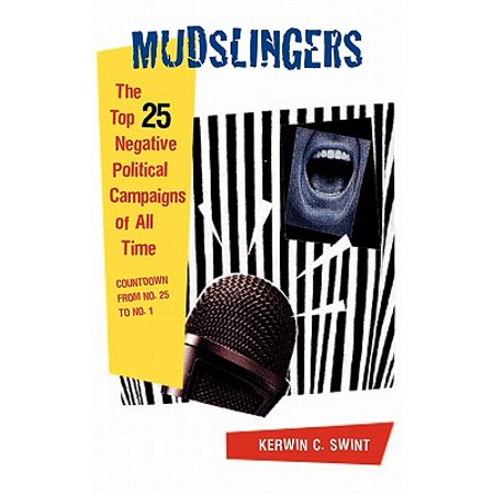 Mudslingers : The Top 25 Negative Political Campaigns of All Time, Countdown from No. 25 to No.