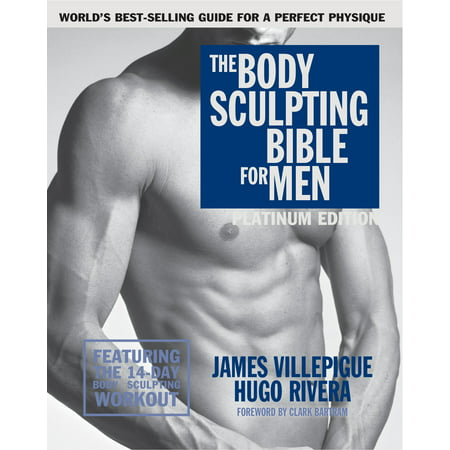 The Body Sculpting Bible for Men, Fourth Edition : The Ultimate Men's Body Sculpting and Bodybuilding Guide Featuring the Best Weight Training Workouts & Nutrition Plans Guaranteed to Gain Muscle & Burn (Eating Plan For Muscle Gain And Fat Loss)