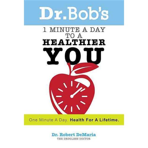 Dr. Bob's 1 Minute a Day to a Healthier You