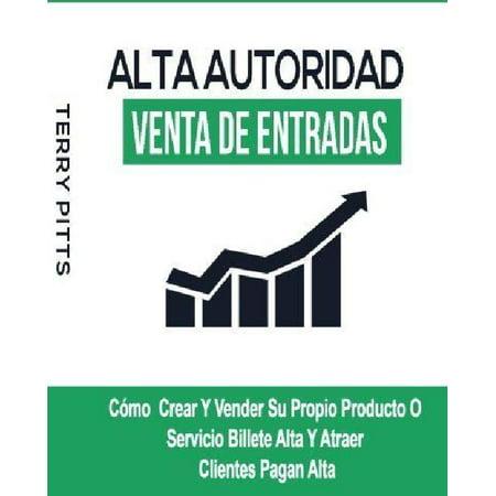 Alta Autoridad Venta De Entradas  Como Crear Y Vender Su Propio Producto O Servicio Billete Alta Y Atraer Clientes Pagan Alta